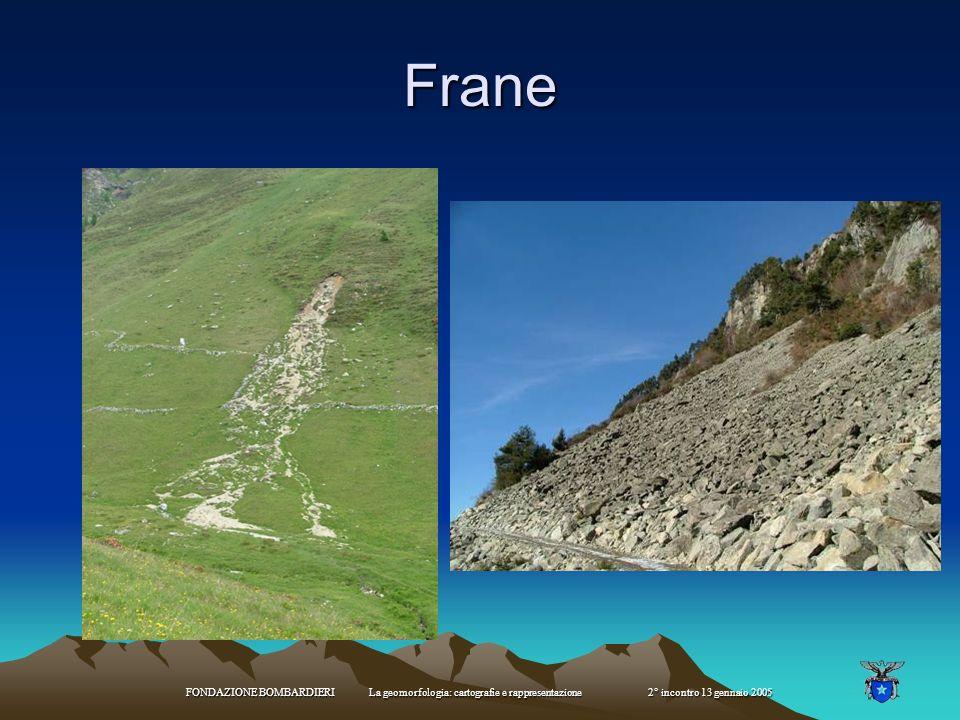 Frane FONDAZIONE BOMBARDIERI La geomorfologia: cartografie e rappresentazione 2° incontro 13 gennaio 2005.