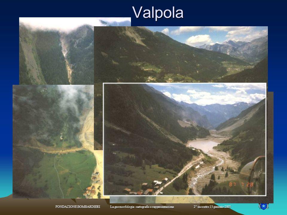 Valpola FONDAZIONE BOMBARDIERI La geomorfologia: cartografie e rappresentazione 2° incontro 13 gennaio 2005.