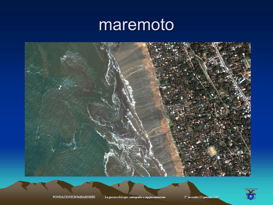 maremoto FONDAZIONE BOMBARDIERI La geomorfologia: cartografie e rappresentazione 2° incontro 13 gennaio 2005.