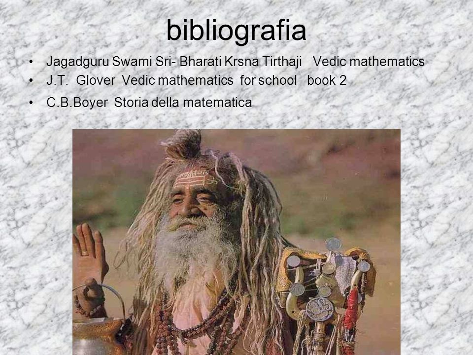 bibliografia Jagadguru Swami Sri- Bharati Krsna Tirthaji Vedic mathematics. J.T. Glover Vedic mathematics for school book 2.