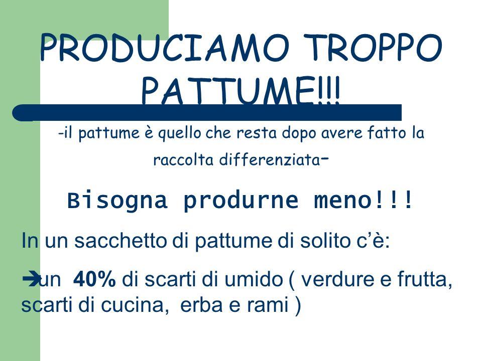 PRODUCIAMO TROPPO PATTUME!!!