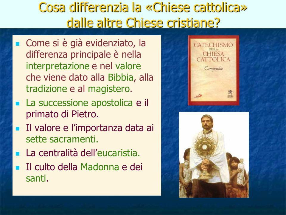 Cosa differenzia la «Chiese cattolica» dalle altre Chiese cristiane