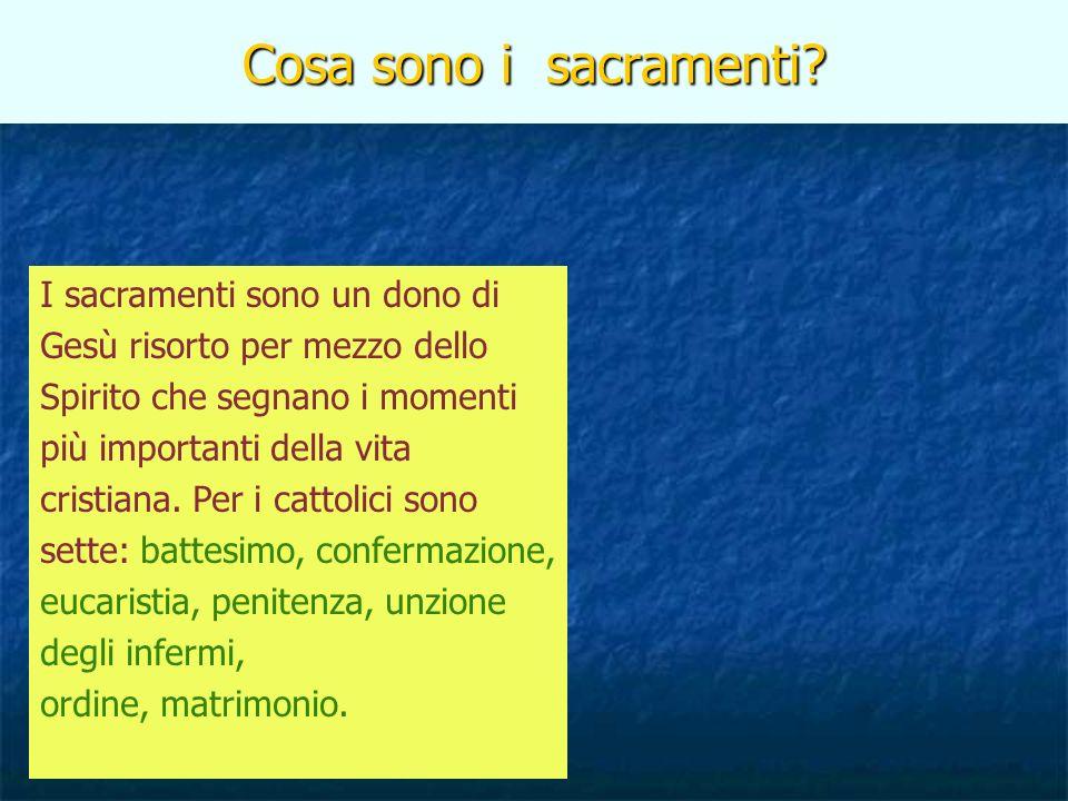 Cosa sono i sacramenti I sacramenti sono un dono di