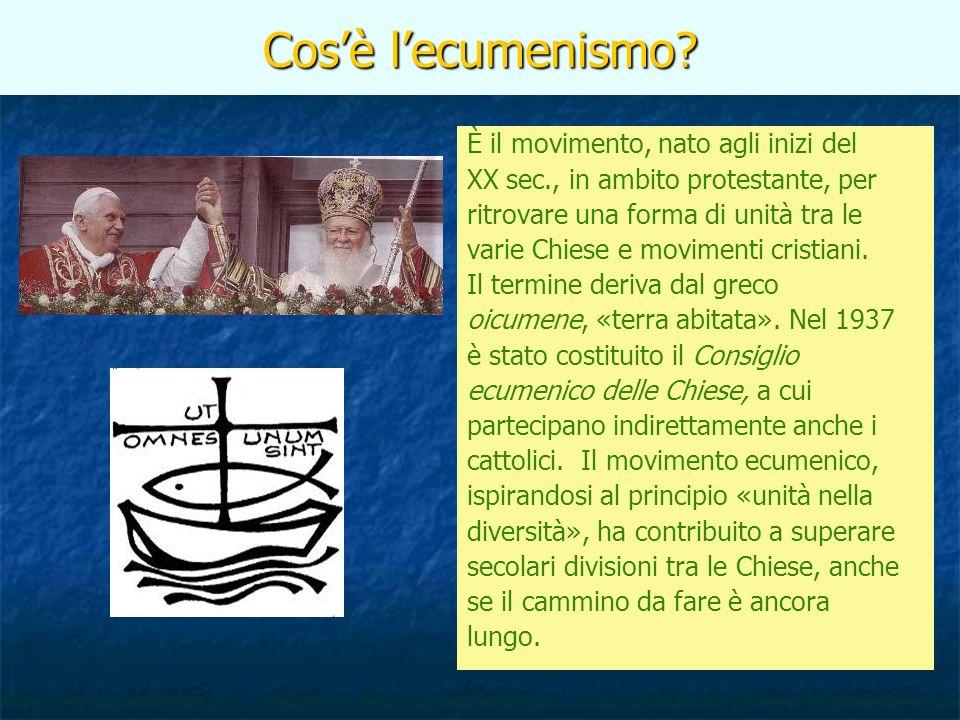 Cos'è l'ecumenismo È il movimento, nato agli inizi del