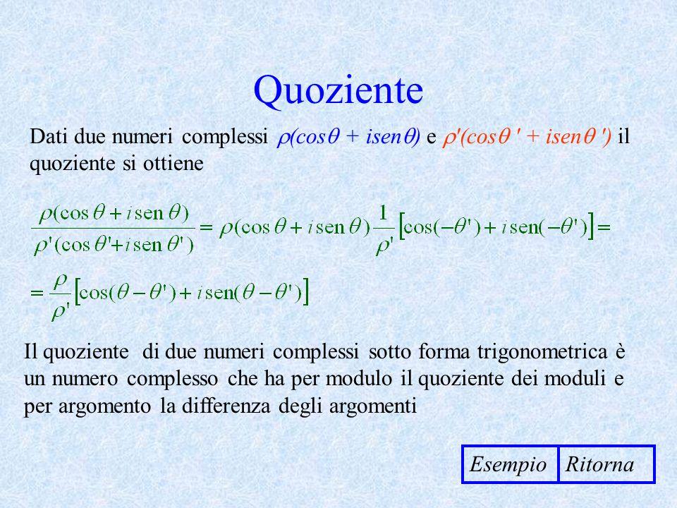 Quoziente Dati due numeri complessi (cos + isen) e  (cos + isen ) il quoziente si ottiene.