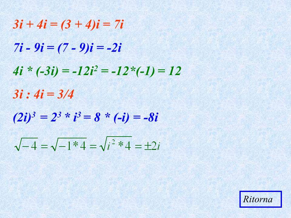3i + 4i = (3 + 4)i = 7i 7i - 9i = (7 - 9)i = -2i