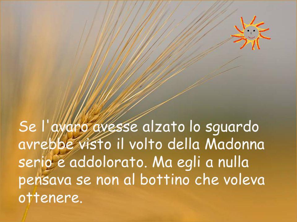 Se l avaro avesse alzato lo sguardo avrebbe visto il volto della Madonna serio e addolorato.
