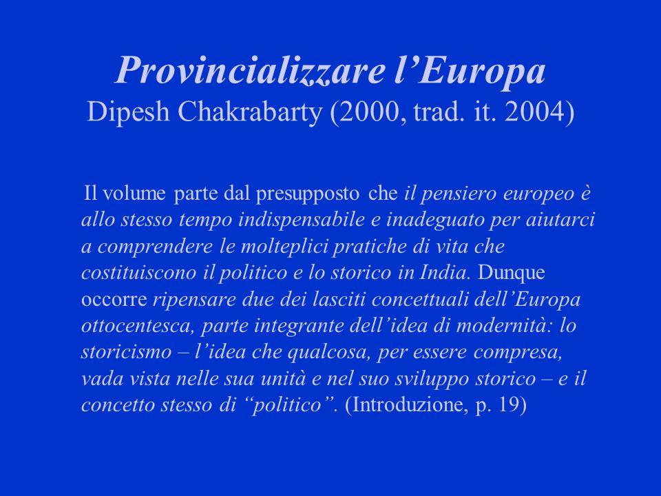 Provincializzare l'Europa Dipesh Chakrabarty (2000, trad. it. 2004)