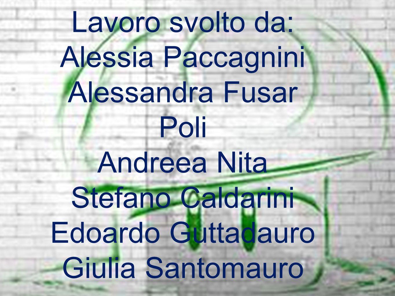Lavoro svolto da: Alessia Paccagnini. Alessandra Fusar Poli. Andreea Nita. Stefano Caldarini. Edoardo Guttadauro.