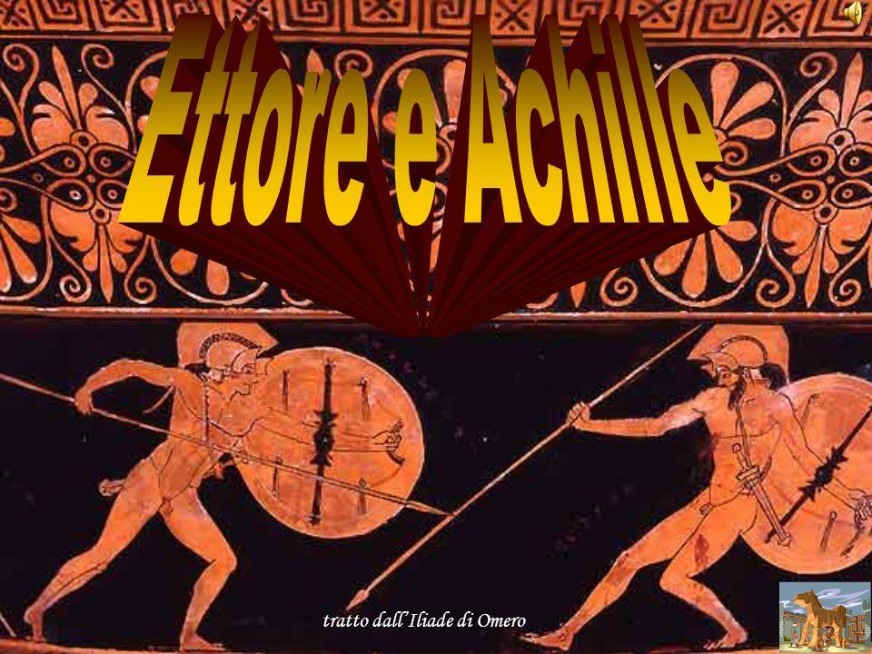 Ettore e Achille Ettore e Achille tratto dall'Iliade di Omero