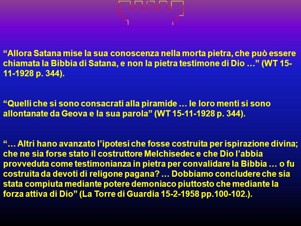 Allora Satana mise la sua conoscenza nella morta pietra, che può essere chiamata la Bibbia di Satana, e non la pietra testimone di Dio … (WT 15-11-1928 p. 344).