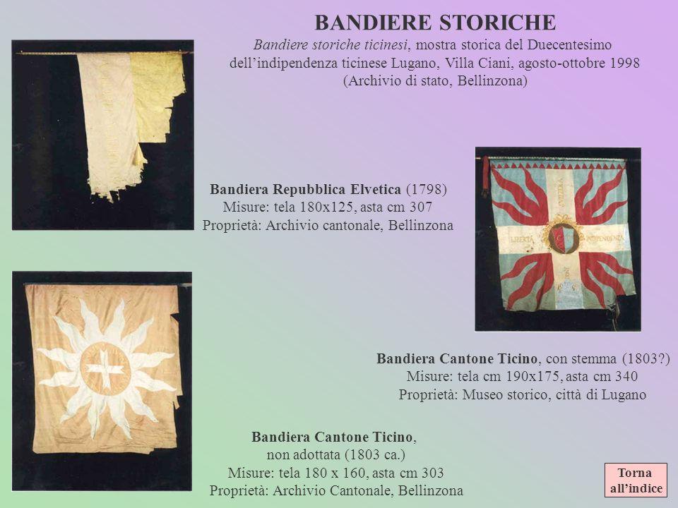 BANDIERE STORICHE Bandiere storiche ticinesi, mostra storica del Duecentesimo. dell'indipendenza ticinese Lugano, Villa Ciani, agosto-ottobre 1998.