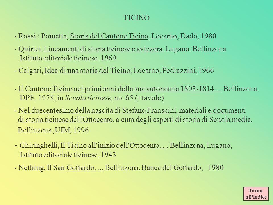 TICINO - Rossi / Pometta, Storia del Cantone Ticino, Locarno, Dadò, 1980. - Quirici, Lineamenti di storia ticinese e svizzera, Lugano, Bellinzona.