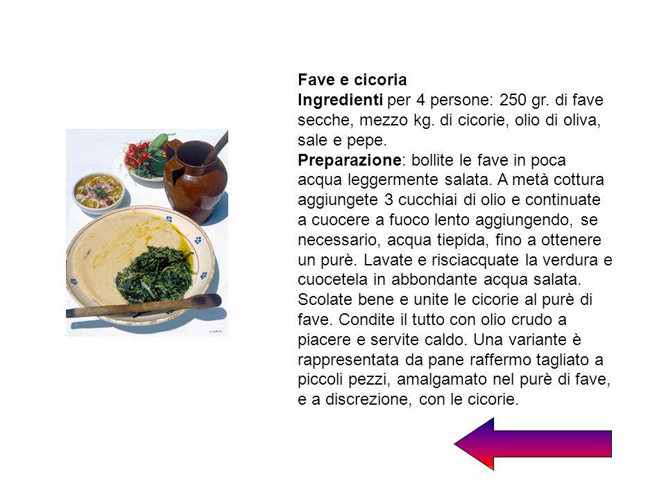 Fave e cicoriaIngredienti per 4 persone: 250 gr. di fave secche, mezzo kg. di cicorie, olio di oliva, sale e pepe.
