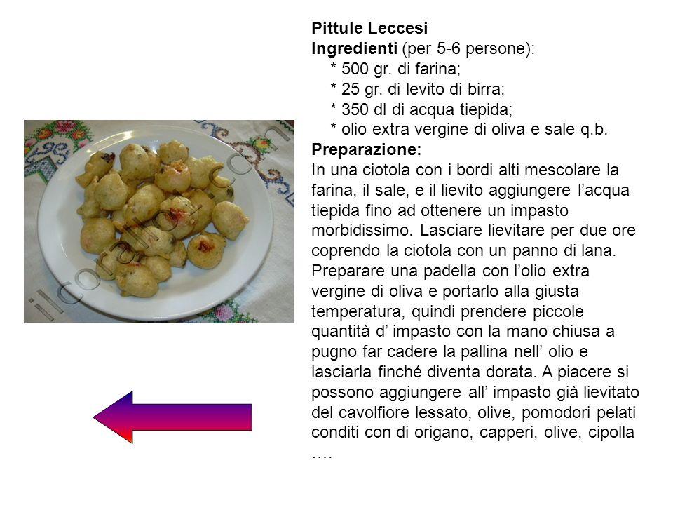 Pittule LeccesiIngredienti (per 5-6 persone): * 500 gr. di farina; * 25 gr. di levito di birra; * 350 dl di acqua tiepida;