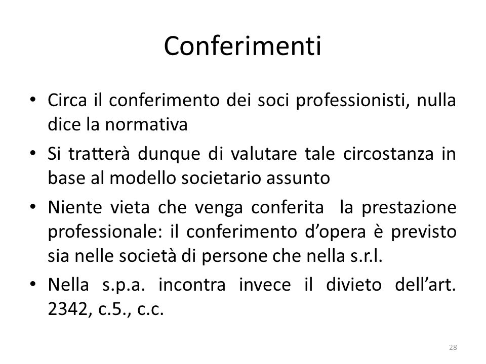 Conferimenti Circa il conferimento dei soci professionisti, nulla dice la normativa.