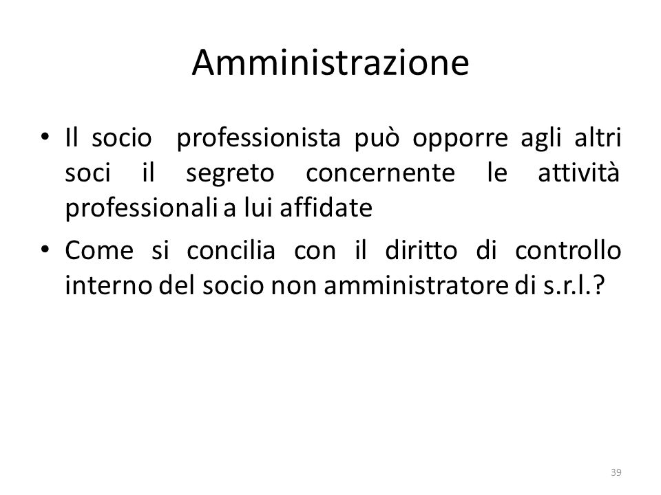 Amministrazione Il socio professionista può opporre agli altri soci il segreto concernente le attività professionali a lui affidate.