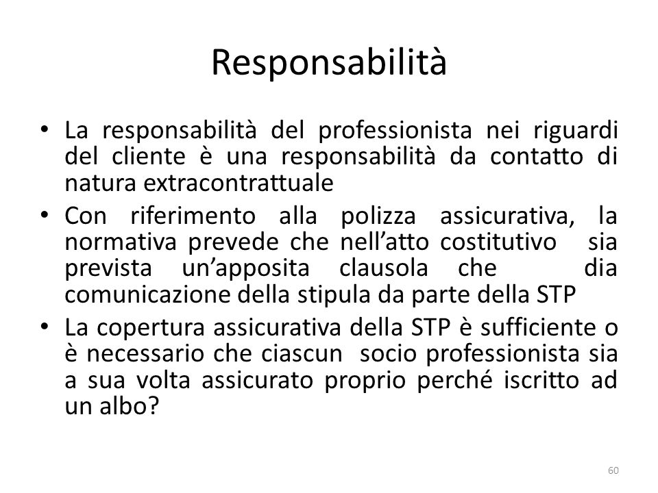 Responsabilità La responsabilità del professionista nei riguardi del cliente è una responsabilità da contatto di natura extracontrattuale.
