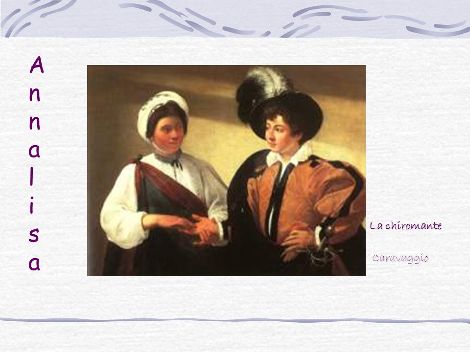 A n n a l i s a La chiromante Caravaggio