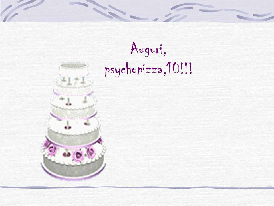 Auguri, psychopizza,10!!!