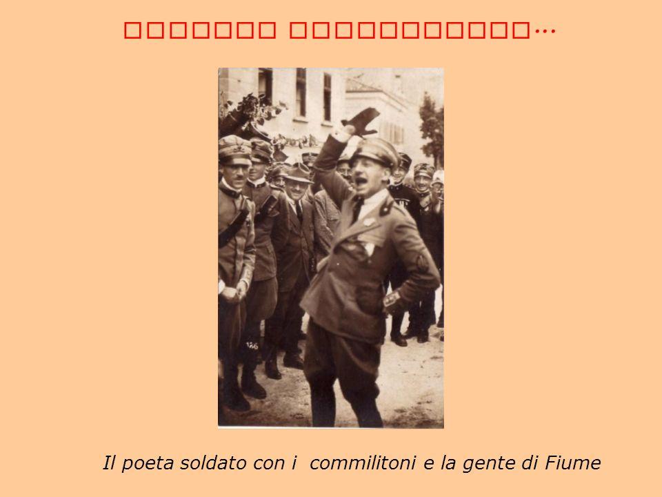 CORREDO FOTOGRAFICO... Il poeta soldato con i commilitoni e la gente di Fiume