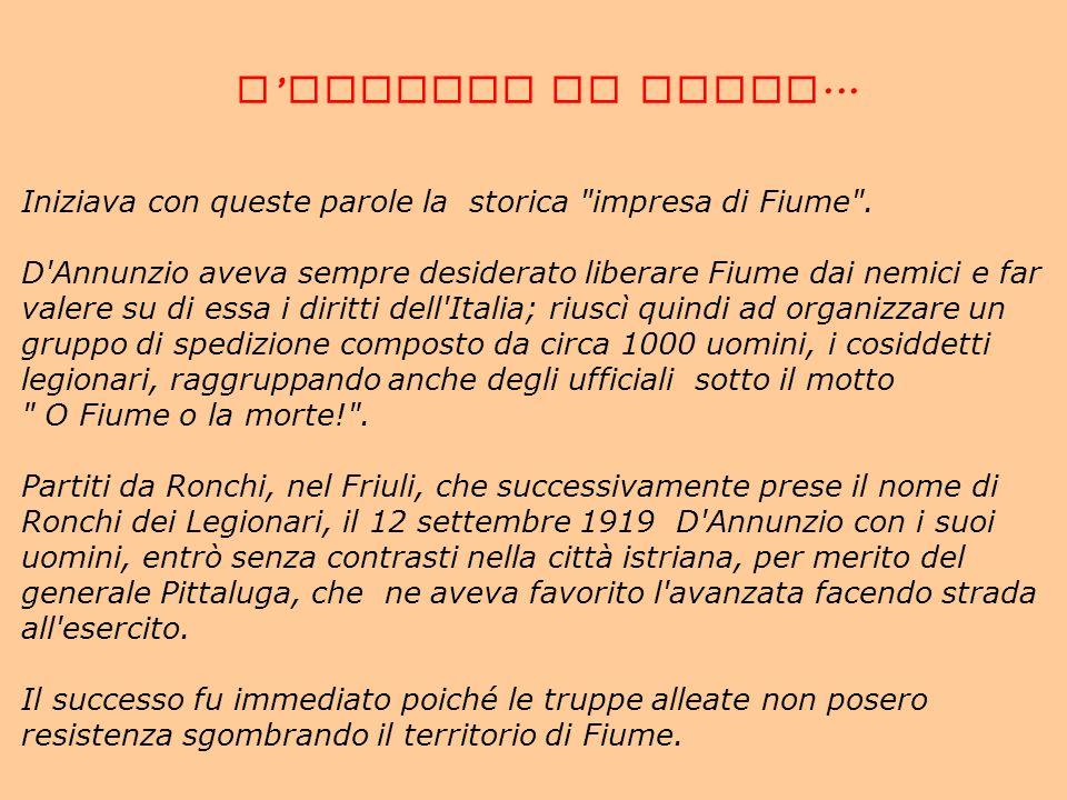 L'IMPRESA DI FIUME... Iniziava con queste parole la storica impresa di Fiume . D Annunzio aveva sempre desiderato liberare Fiume dai nemici e far.