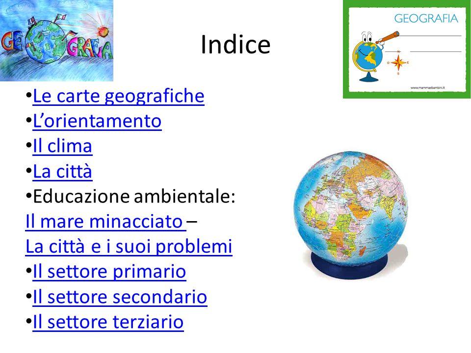 Indice Le carte geografiche L'orientamento Il clima La città