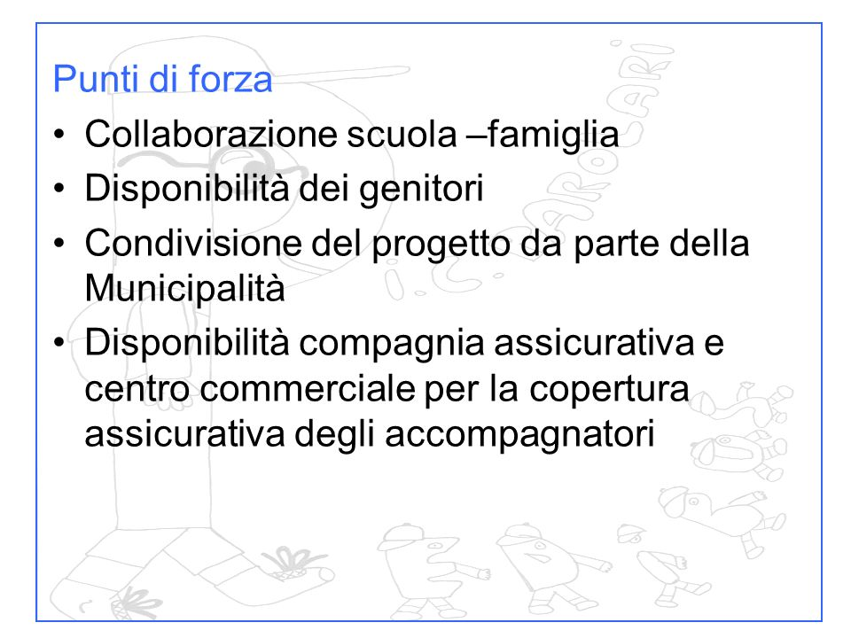 Punti di forza Collaborazione scuola –famiglia. Disponibilità dei genitori. Condivisione del progetto da parte della Municipalità.