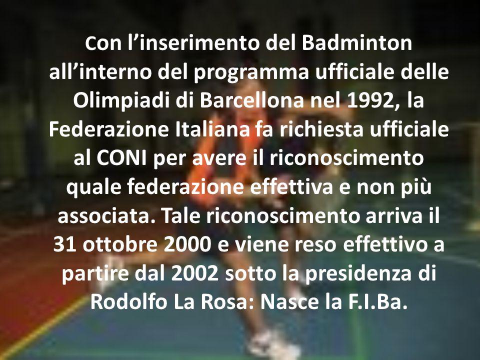 Con l'inserimento del Badminton all'interno del programma ufficiale delle Olimpiadi di Barcellona nel 1992, la Federazione Italiana fa richiesta ufficiale al CONI per avere il riconoscimento quale federazione effettiva e non più associata.
