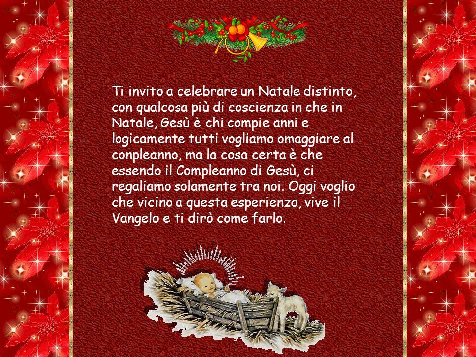 Ti invito a celebrare un Natale distinto, con qualcosa più di coscienza in che in Natale, Gesù è chi compie anni e logicamente tutti vogliamo omaggiare al conpleanno, ma la cosa certa è che essendo il Compleanno di Gesù, ci regaliamo solamente tra noi.