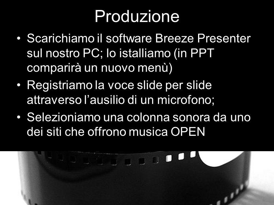Produzione Scarichiamo il software Breeze Presenter sul nostro PC; lo istalliamo (in PPT comparirà un nuovo menù)