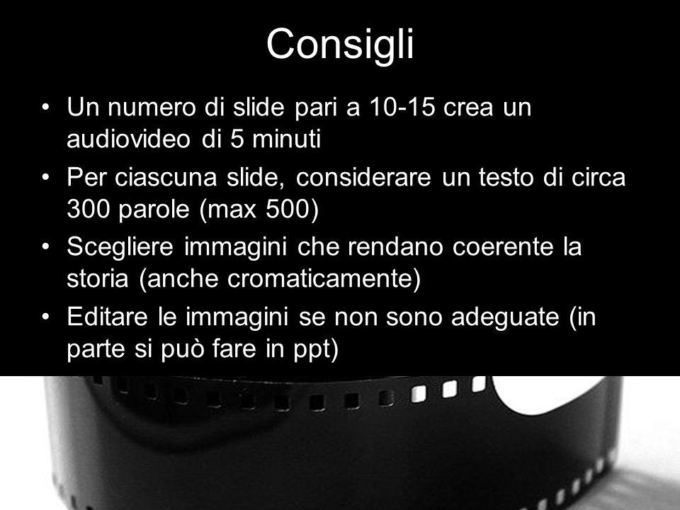 Consigli Un numero di slide pari a 10-15 crea un audiovideo di 5 minuti. Per ciascuna slide, considerare un testo di circa 300 parole (max 500)