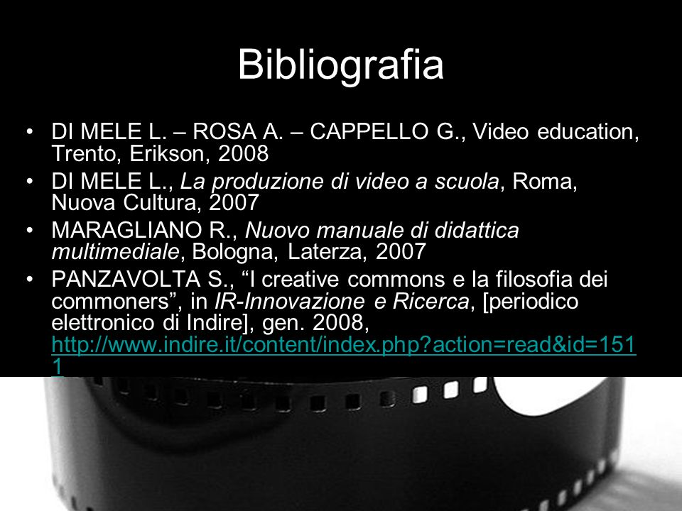 Bibliografia DI MELE L. – ROSA A. – CAPPELLO G., Video education, Trento, Erikson, 2008.