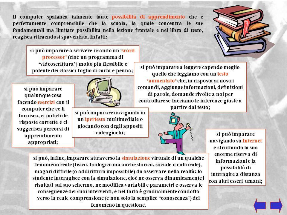Il computer spalanca talmente tante possibilità di apprendimento che è perfettamente comprensibile che la scuola, la quale concentra le sue fondamentali ma limitate possibilità nella lezione frontale e nel libro di testo, reagisca ritraendosi spaventata. Infatti: