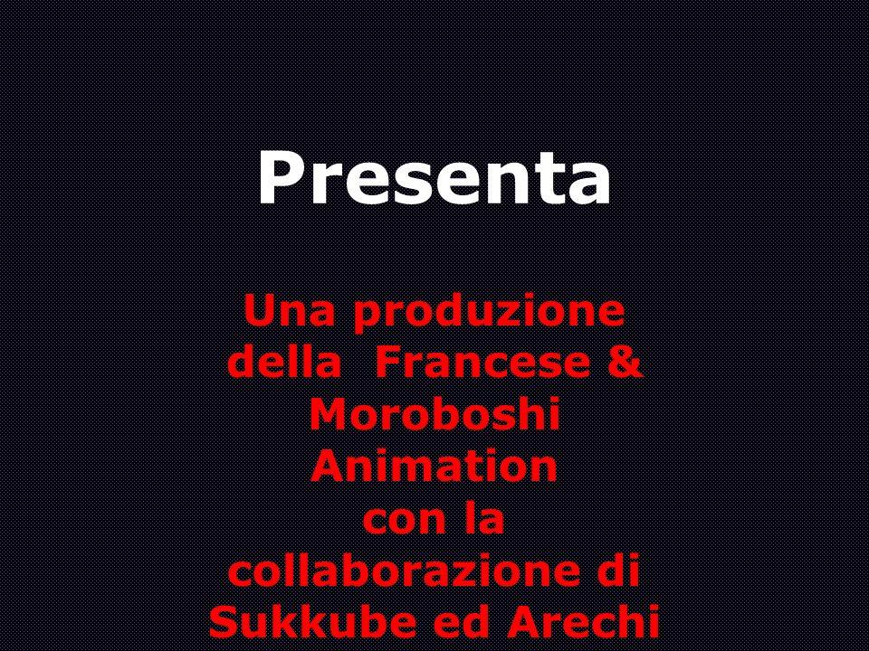Presenta Una produzione della Francese & Moroboshi Animation