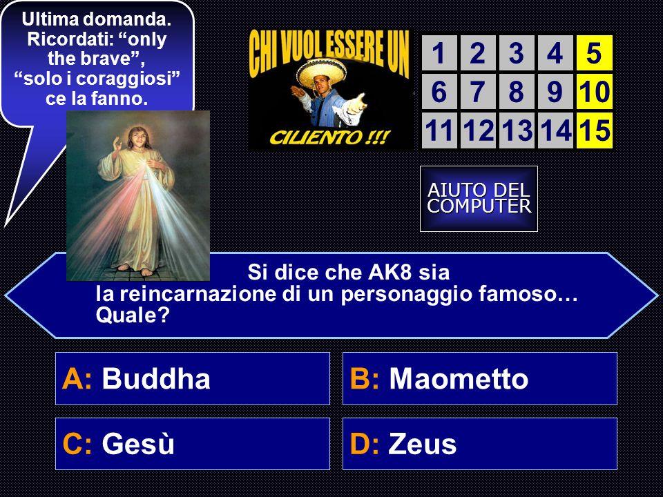 1 2 3 4 5 6 7 8 9 10 11 12 13 14 15 A: Buddha B: Maometto C: Gesù