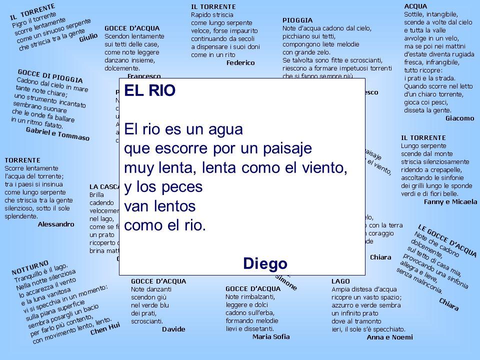 EL RIO El rio es un agua. que escorre por un paisaje. muy lenta, lenta como el viento, y los peces.