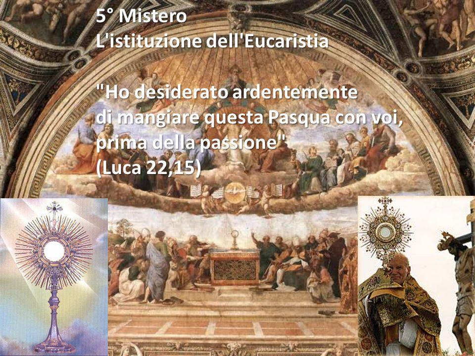 5° Mistero L istituzione dell Eucaristia. Ho desiderato ardentemente. di mangiare questa Pasqua con voi,