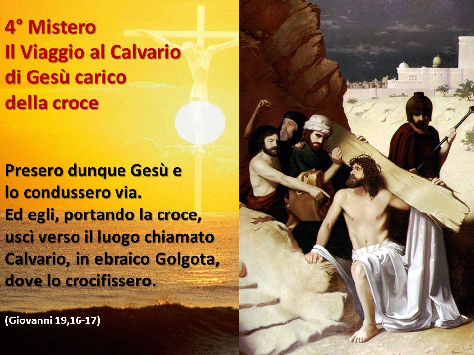 4° Mistero Il Viaggio al Calvario di Gesù carico della croce