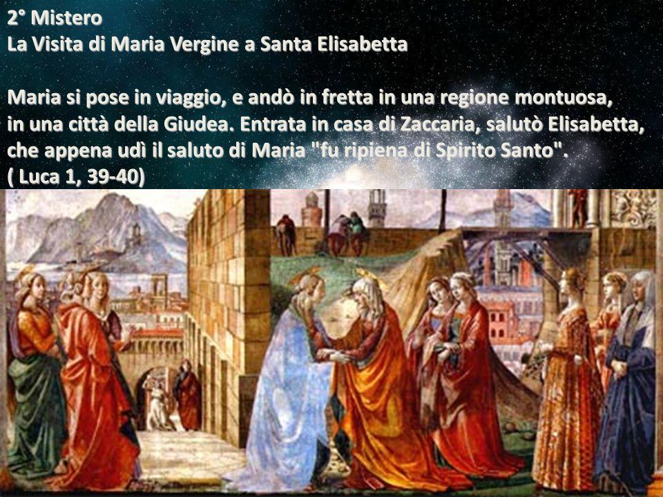 2° Mistero La Visita di Maria Vergine a Santa Elisabetta Maria si pose in viaggio, e andò in fretta in una regione montuosa,