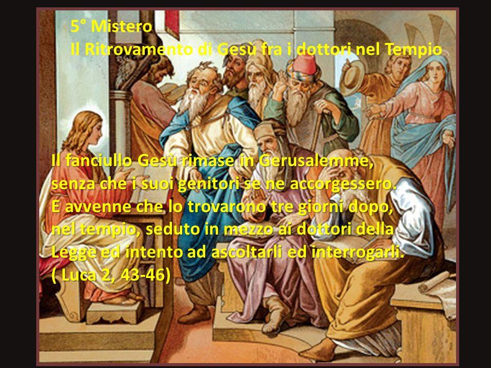 5° Mistero Il Ritrovamento di Gesù fra i dottori nel Tempio. Il fanciullo Gesù rimase in Gerusalemme,