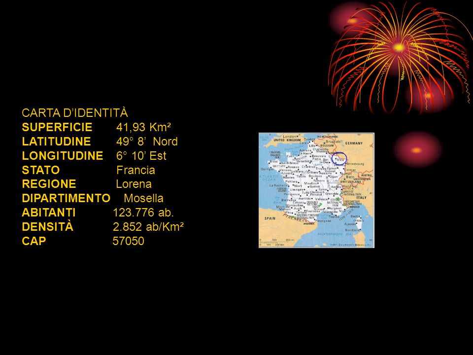 CARTA D'IDENTITÀ SUPERFICIE 41,93 Km². LATITUDINE 49° 8' Nord. LONGITUDINE 6° 10' Est. STATO Francia.