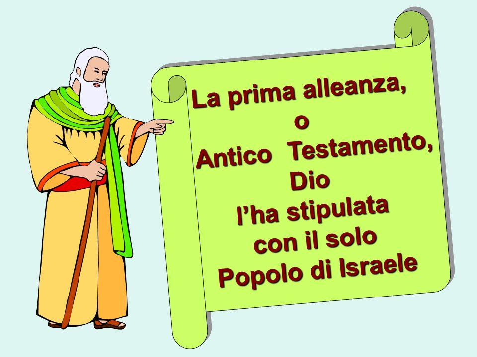 La prima alleanza, o Antico Testamento, Dio l'ha stipulata con il solo Popolo di Israele
