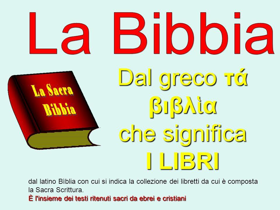 Dal greco τά βιβλἱα che significa I LIBRI La Bibbia
