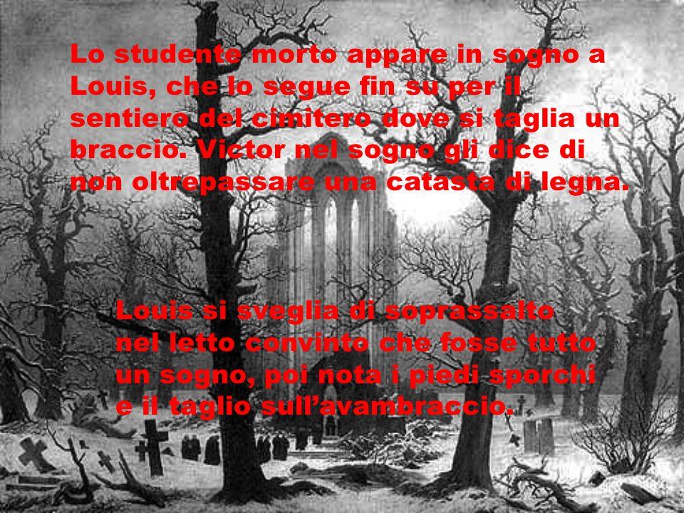 Lo studente morto appare in sogno a Louis, che lo segue fin su per il sentiero del cimitero dove si taglia un braccio. Victor nel sogno gli dice di non oltrepassare una catasta di legna.