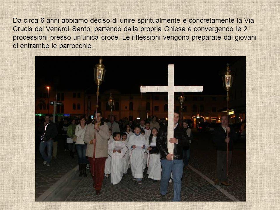 Da circa 6 anni abbiamo deciso di unire spiritualmente e concretamente la Via Crucis del Venerdì Santo, partendo dalla propria Chiesa e convergendo le 2 processioni presso un'unica croce.