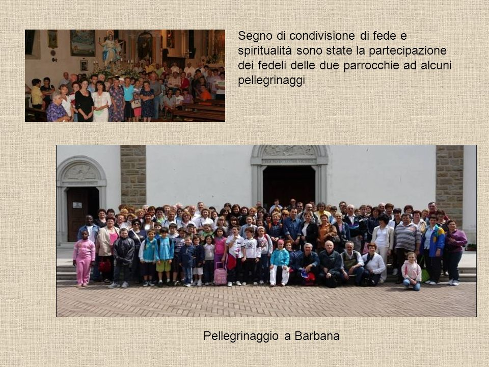 Segno di condivisione di fede e spiritualità sono state la partecipazione dei fedeli delle due parrocchie ad alcuni pellegrinaggi