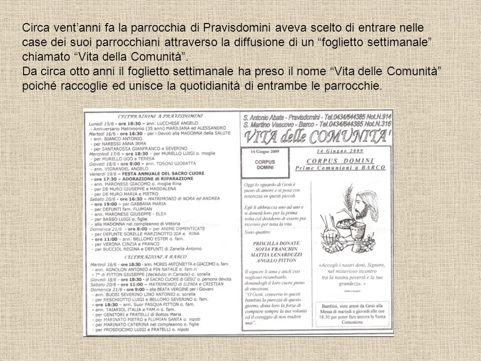 Circa vent'anni fa la parrocchia di Pravisdomini aveva scelto di entrare nelle case dei suoi parrocchiani attraverso la diffusione di un foglietto settimanale chiamato Vita della Comunità .