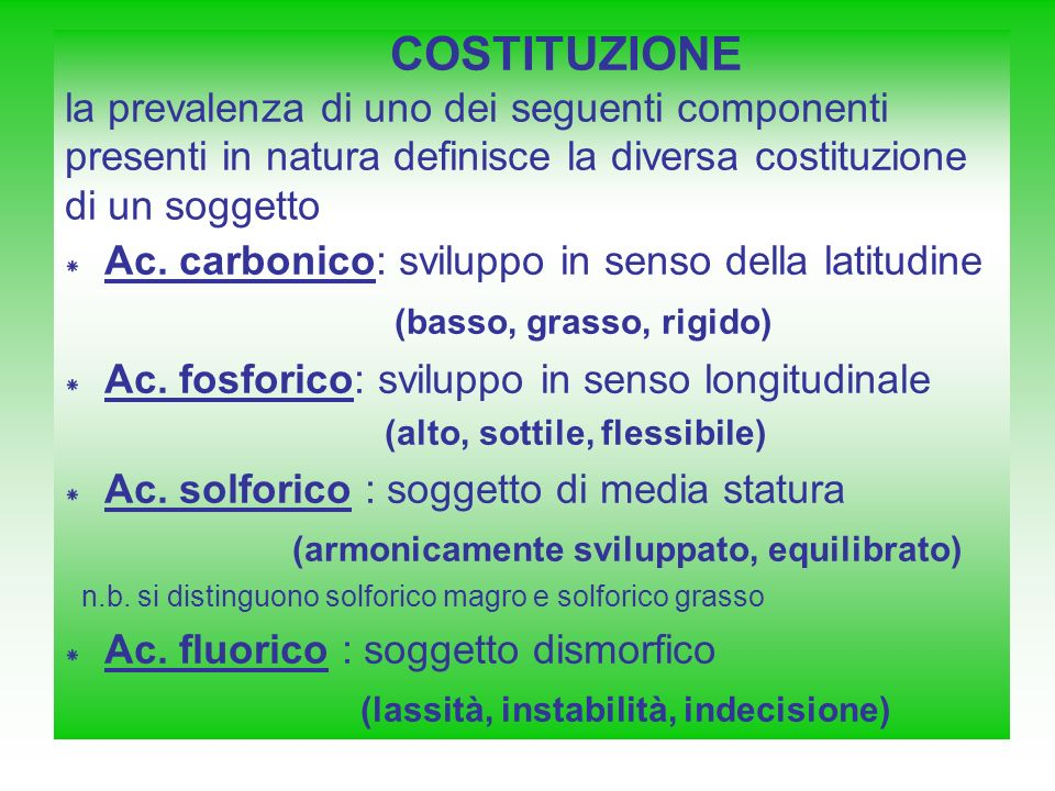 COSTITUZIONE la prevalenza di uno dei seguenti componenti presenti in natura definisce la diversa costituzione di un soggetto