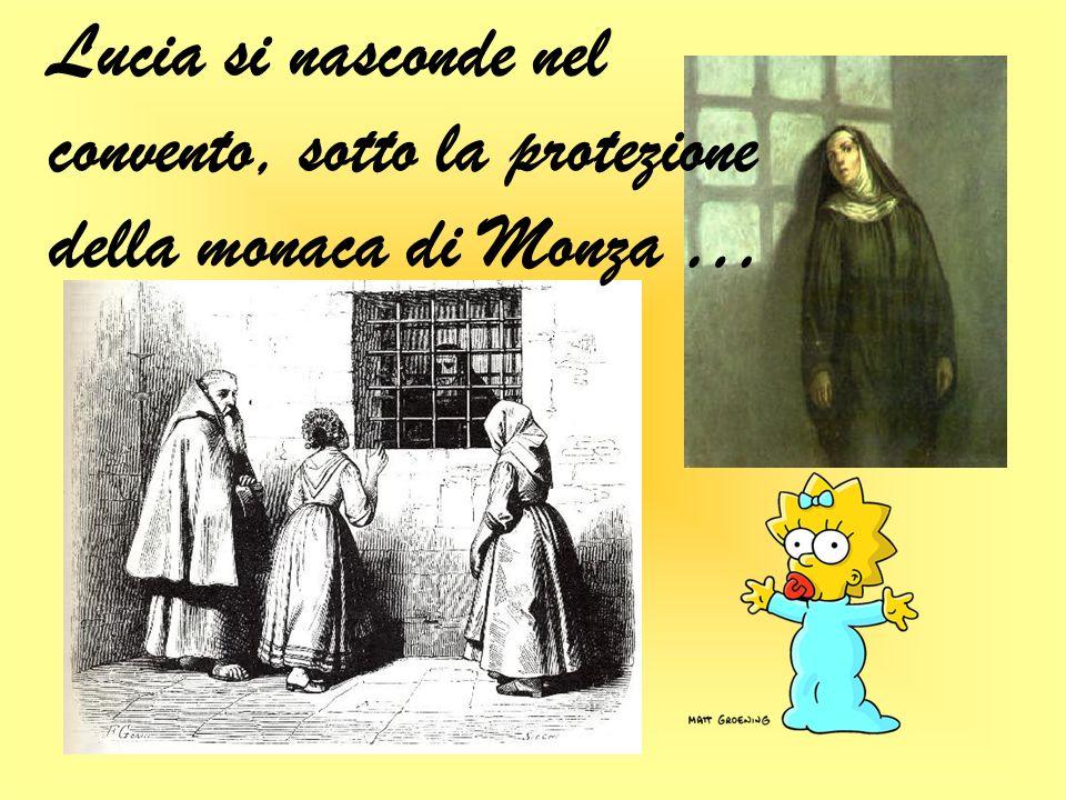 Lucia si nasconde nel convento, sotto la protezione della monaca di Monza …